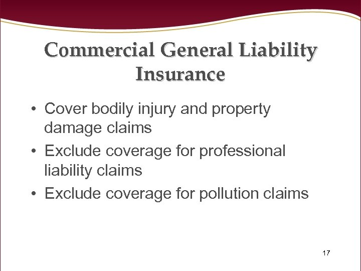 Commercial General Liability Insurance • Cover bodily injury and property damage claims • Exclude