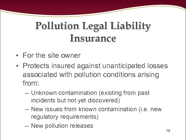Pollution Legal Liability Insurance • For the site owner • Protects insured against unanticipated