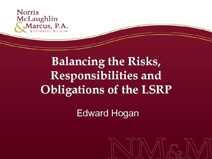 Balancing the Risks, Responsibilities and Obligations of the LSRP Edward Hogan