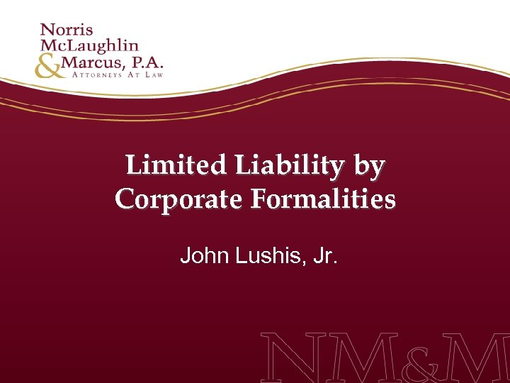 Limited Liability by Corporate Formalities John Lushis, Jr.