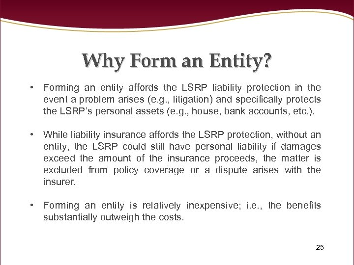 Why Form an Entity? • Forming an entity affords the LSRP liability protection in