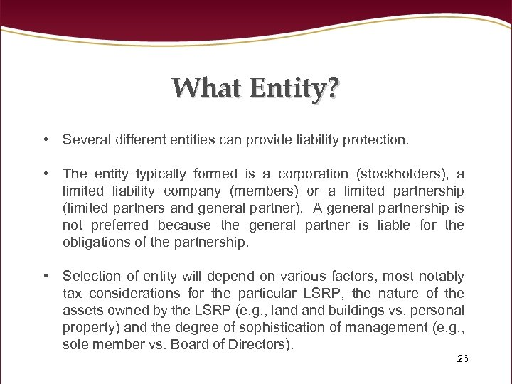 What Entity? • Several different entities can provide liability protection. • The entity typically