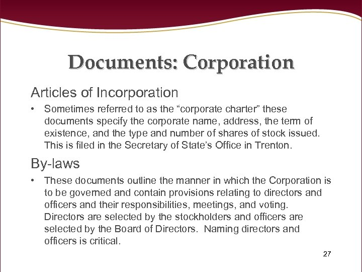 "Documents: Corporation Articles of Incorporation • Sometimes referred to as the ""corporate charter"" these"