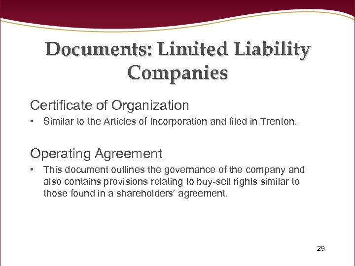 Documents: Limited Liability Companies Certificate of Organization • Similar to the Articles of Incorporation