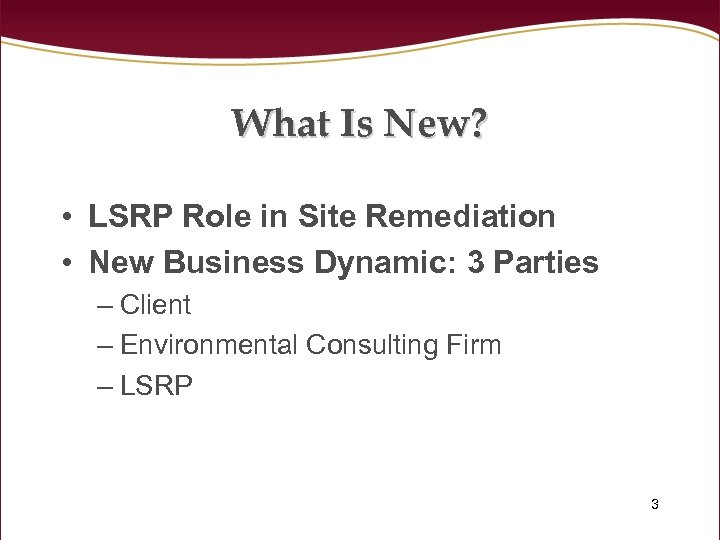 What Is New? • LSRP Role in Site Remediation • New Business Dynamic: 3