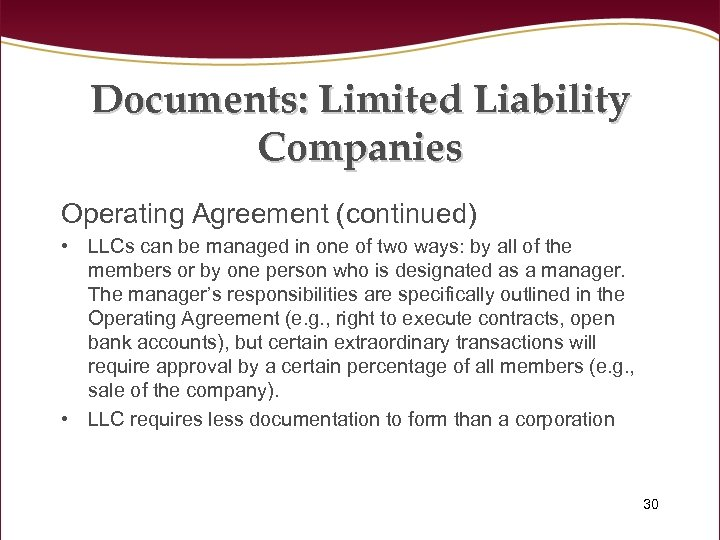 Documents: Limited Liability Companies Operating Agreement (continued) • LLCs can be managed in one