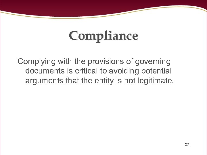 Compliance Complying with the provisions of governing documents is critical to avoiding potential arguments