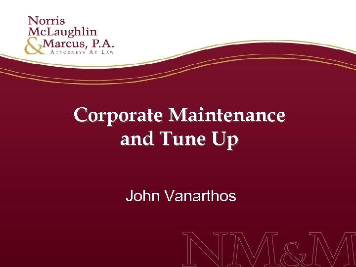 Corporate Maintenance and Tune Up John Vanarthos