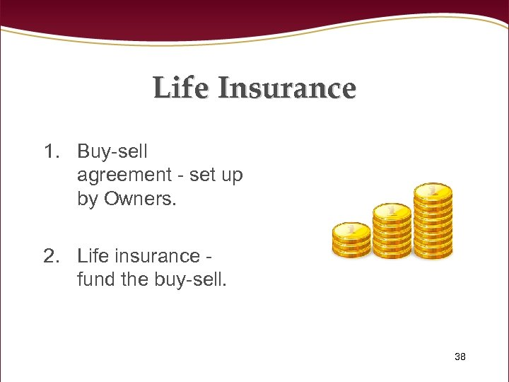 Life Insurance 1. Buy-sell agreement - set up by Owners. 2. Life insurance fund