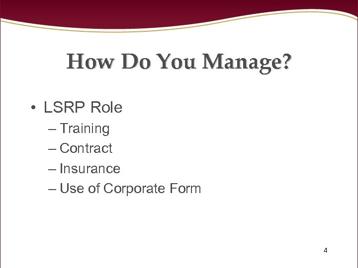 How Do You Manage? • LSRP Role – Training – Contract – Insurance –