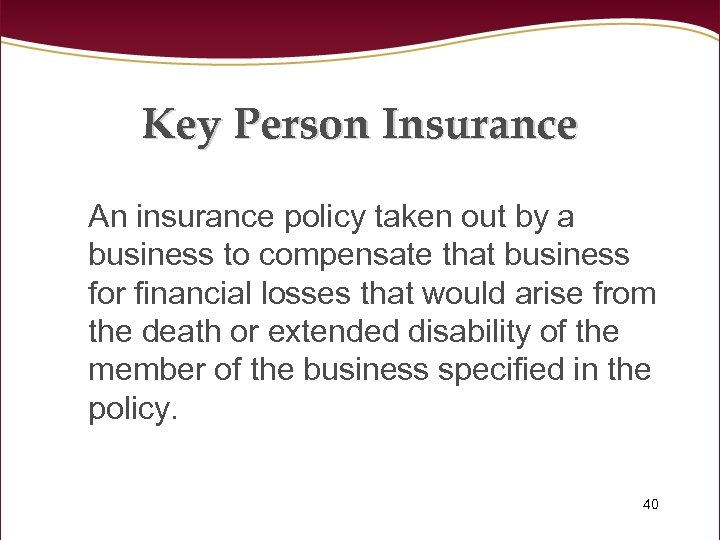 Key Person Insurance An insurance policy taken out by a business to compensate that