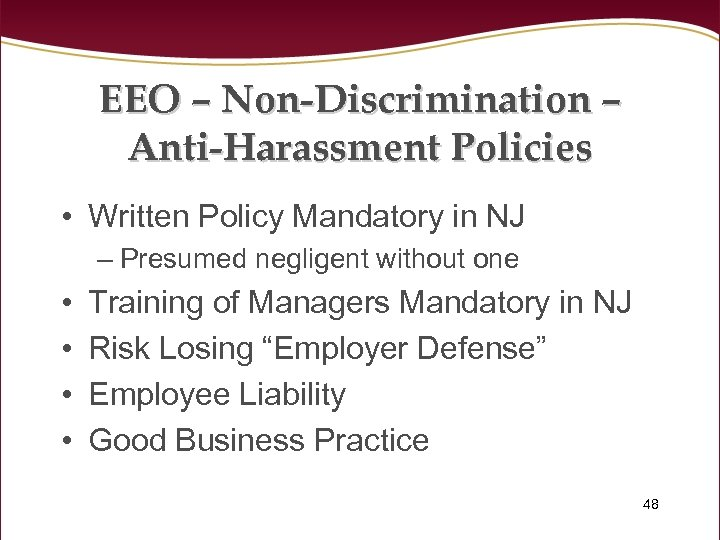 EEO – Non-Discrimination – Anti-Harassment Policies • Written Policy Mandatory in NJ – Presumed