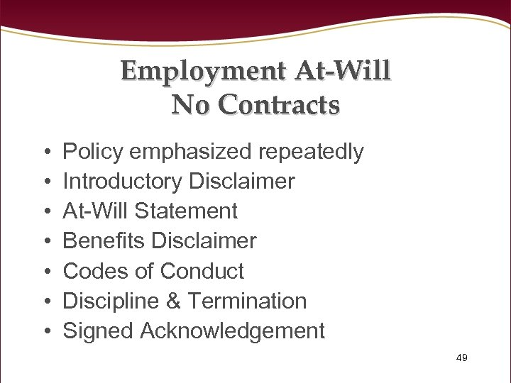 Employment At-Will No Contracts • • Policy emphasized repeatedly Introductory Disclaimer At-Will Statement Benefits