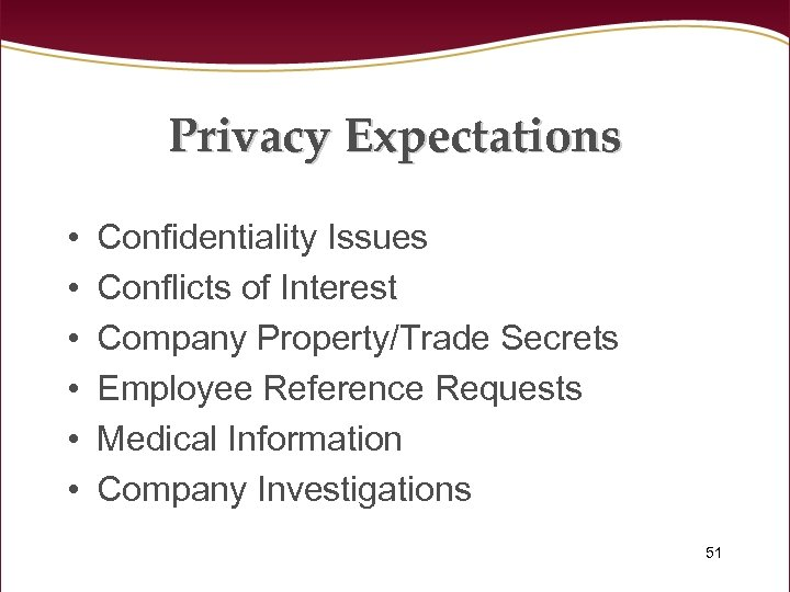 Privacy Expectations • • • Confidentiality Issues Conflicts of Interest Company Property/Trade Secrets Employee