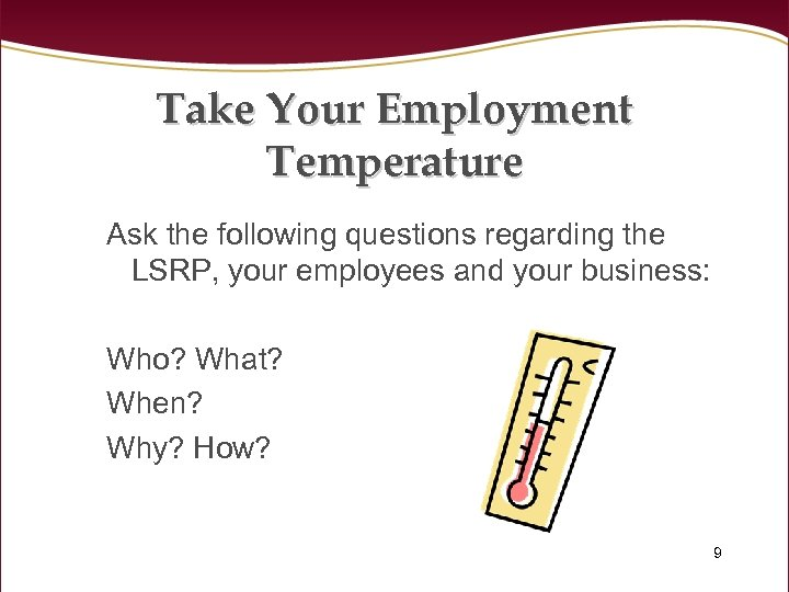 Take Your Employment Temperature Ask the following questions regarding the LSRP, your employees and