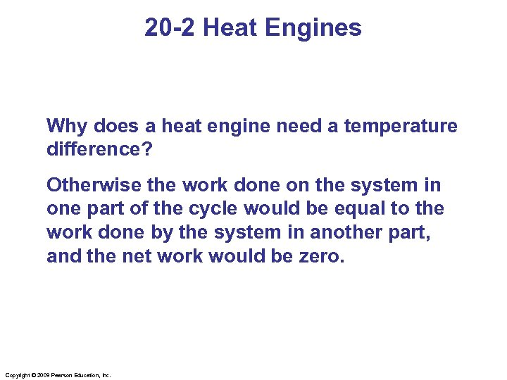 20 -2 Heat Engines Why does a heat engine need a temperature difference? Otherwise