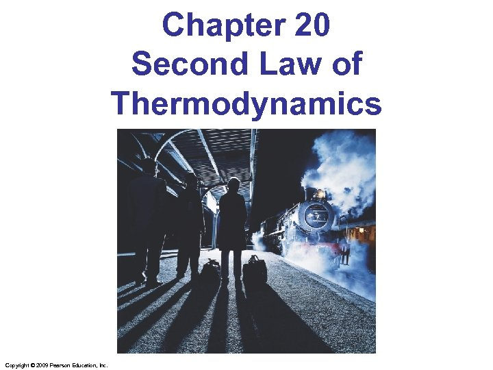 Chapter 20 Second Law of Thermodynamics Copyright © 2009 Pearson Education, Inc.