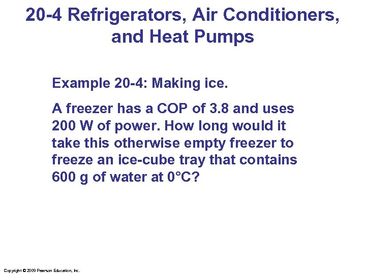 20 -4 Refrigerators, Air Conditioners, and Heat Pumps Example 20 -4: Making ice. A