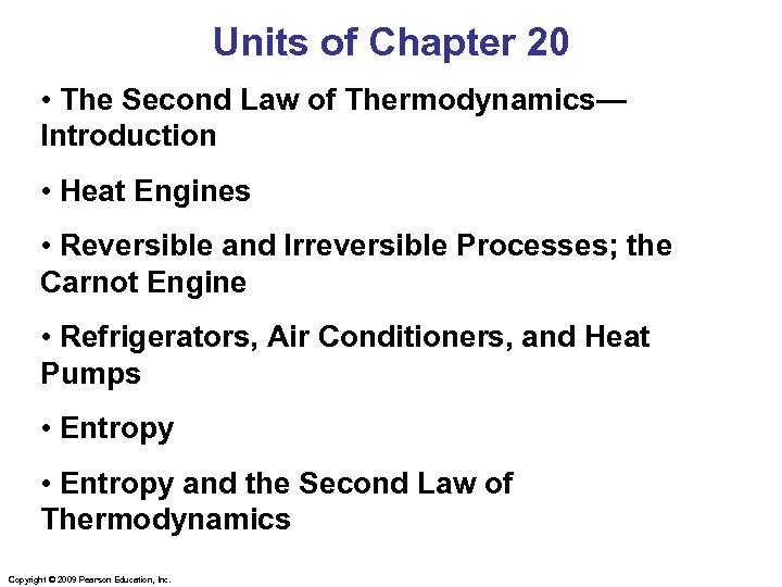 Units of Chapter 20 • The Second Law of Thermodynamics— Introduction • Heat Engines