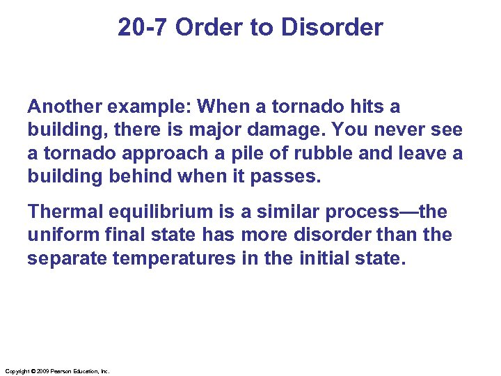20 -7 Order to Disorder Another example: When a tornado hits a building, there