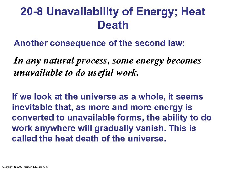 20 -8 Unavailability of Energy; Heat Death Another consequence of the second law: In