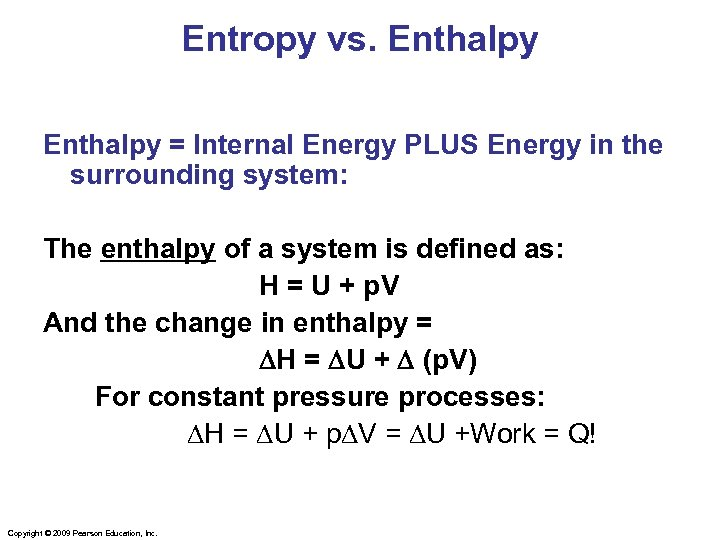 Entropy vs. Enthalpy = Internal Energy PLUS Energy in the surrounding system: The enthalpy