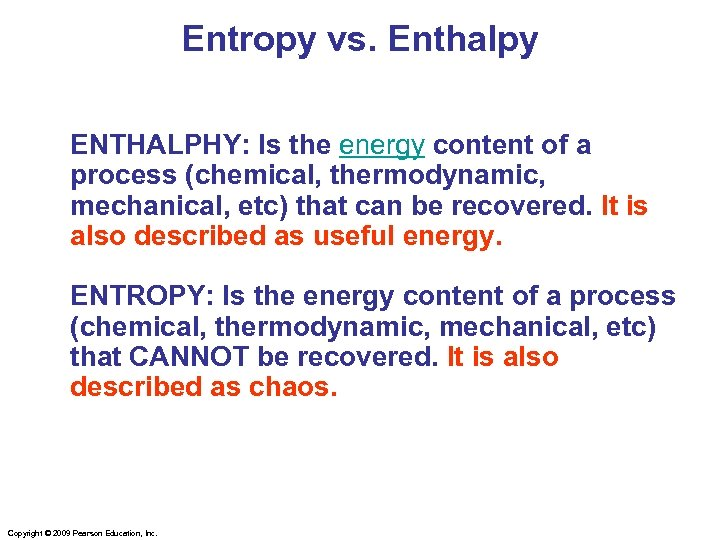 Entropy vs. Enthalpy ENTHALPHY: Is the energy content of a process (chemical, thermodynamic, mechanical,