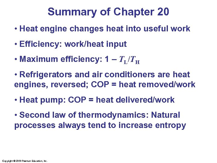 Summary of Chapter 20 • Heat engine changes heat into useful work • Efficiency: