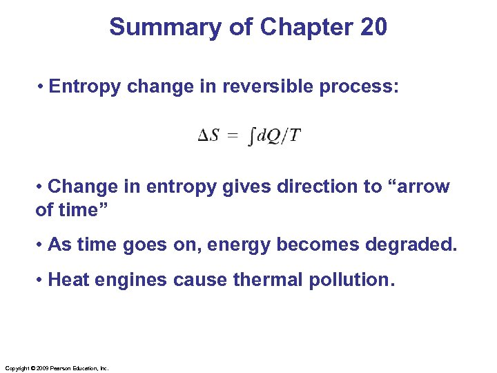 Summary of Chapter 20 • Entropy change in reversible process: • Change in entropy