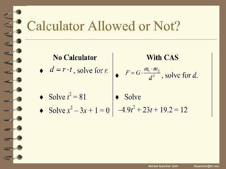 Calculator Allowed or Not? Michael Buescher 2004 mbuescher@hb. edu