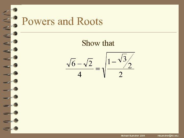 Powers and Roots Show that Michael Buescher 2004 mbuescher@hb. edu