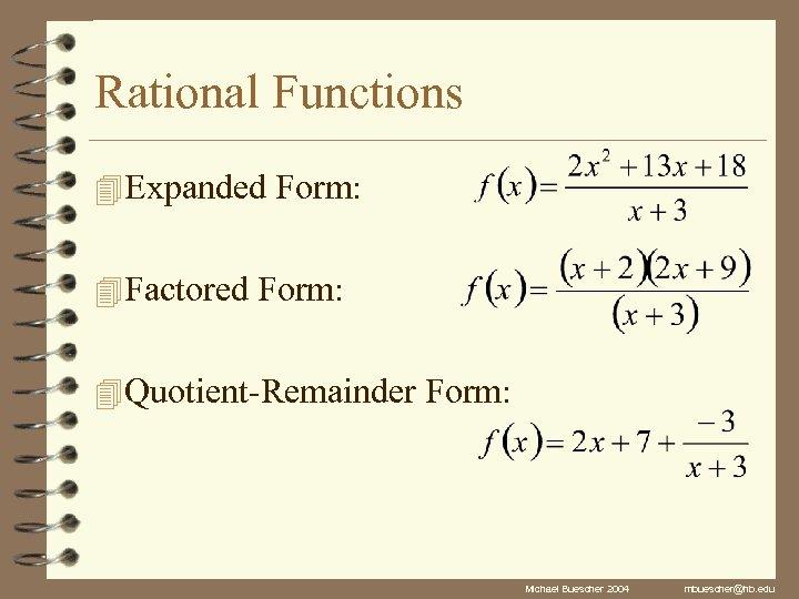 Rational Functions 4 Expanded Form: 4 Factored Form: 4 Quotient-Remainder Form: Michael Buescher 2004