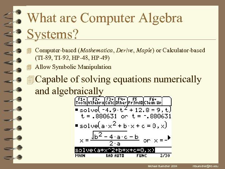 What are Computer Algebra Systems? 4 Computer-based (Mathematica, Derive, Maple) or Calculator-based (TI-89, TI-92,