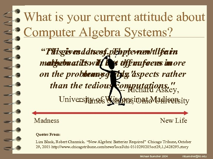 """What is your current attitude about Computer Algebra Systems? """"Thisgives lots of peoplewon'tlife in"""