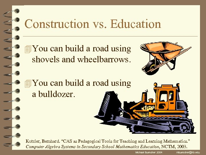Construction vs. Education 4 You can build a road using shovels and wheelbarrows. 4
