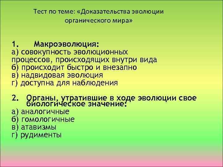 Тест по теме: «Доказательства эволюции органического мира» 1. Макроэволюция: а) совокупность эволюционных процессов, происходящих