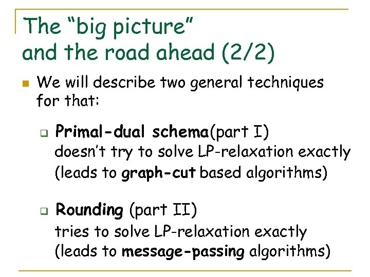 """The """"big picture"""" and the road ahead (2/2) n We will describe two general"""