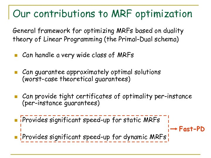 Our contributions to MRF optimization General framework for optimizing MRFs based on duality theory