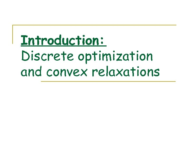 Introduction: Discrete optimization and convex relaxations