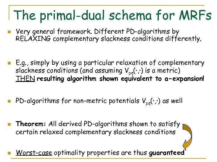 The primal-dual schema for MRFs n n n Very general framework. Different PD-algorithms by