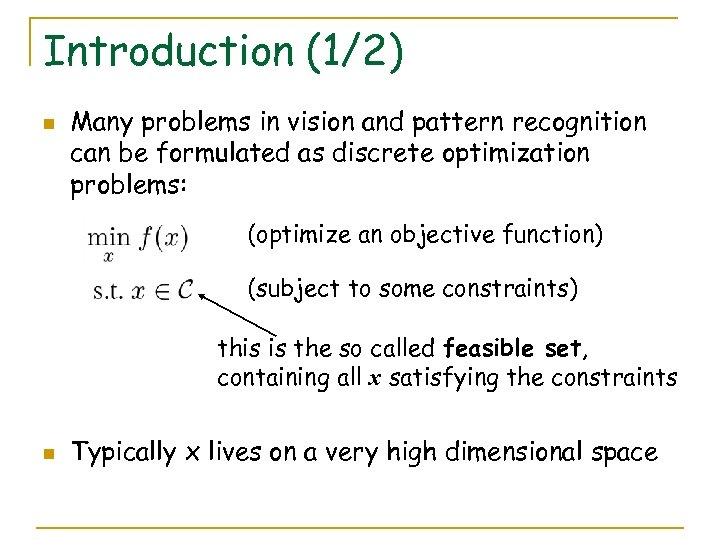 Introduction (1/2) n Many problems in vision and pattern recognition can be formulated as