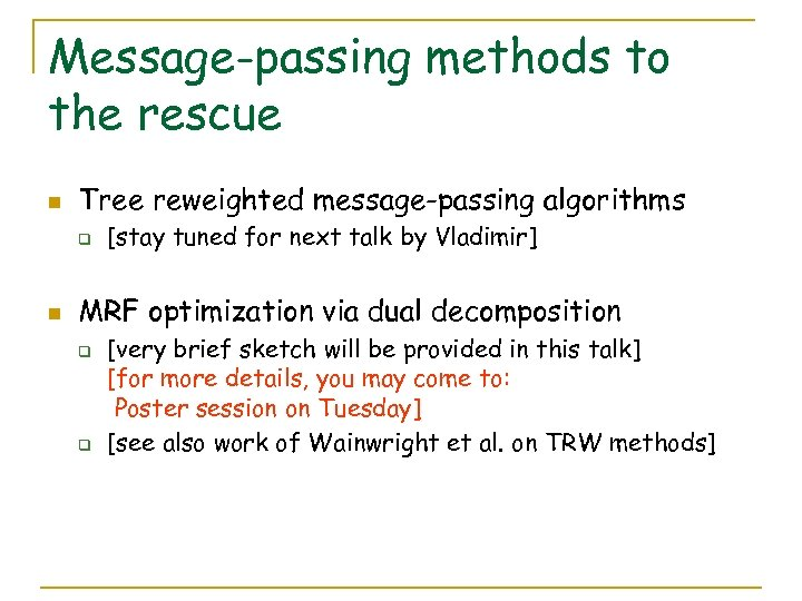Message-passing methods to the rescue n Tree reweighted message-passing algorithms q n [stay tuned