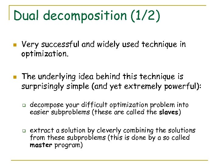 Dual decomposition (1/2) n n Very successful and widely used technique in optimization. The