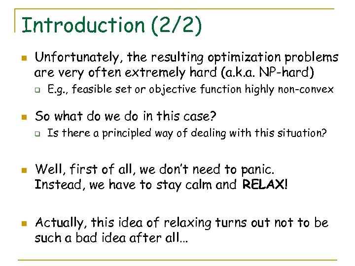 Introduction (2/2) n Unfortunately, the resulting optimization problems are very often extremely hard (a.