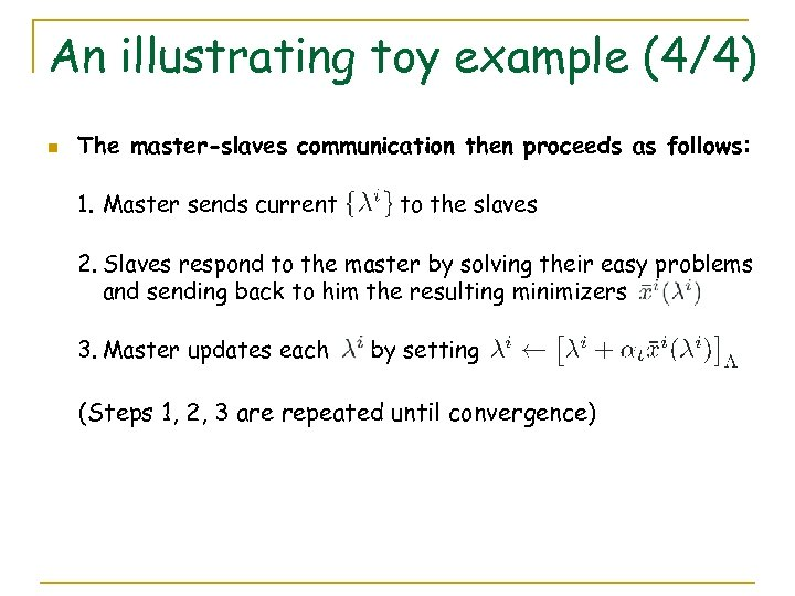 An illustrating toy example (4/4) n The master-slaves communication then proceeds as follows: 1.