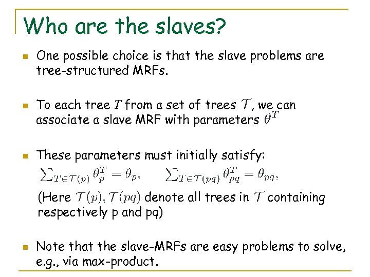 Who are the slaves? n n n One possible choice is that the slave
