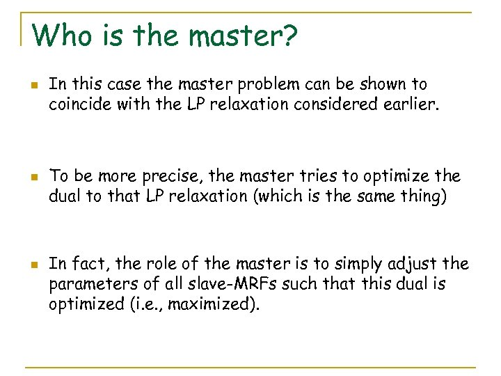 Who is the master? n n n In this case the master problem can