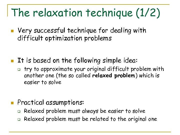 The relaxation technique (1/2) n n Very successful technique for dealing with difficult optimization