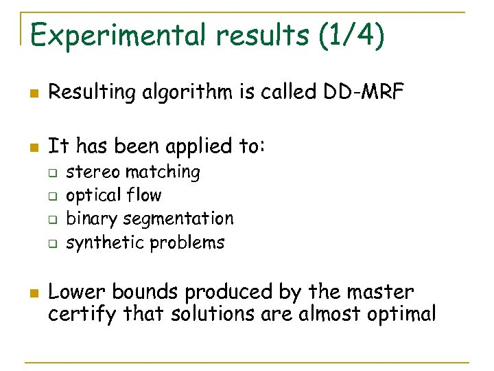 Experimental results (1/4) n Resulting algorithm is called DD-MRF n It has been applied