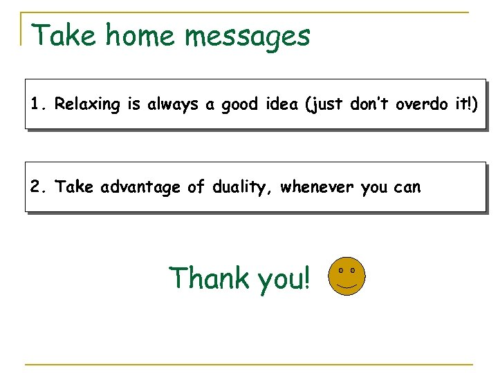 Take home messages 1. Relaxing is always a good idea (just don't overdo it!)